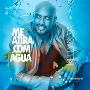 Kelly Silva - Me Atira Com Água