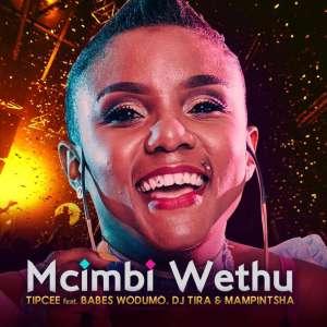 Tipcee - Mcimbi Wethu (feat. Babes Wodumo, DJ Tira & Mampintsha) 2019