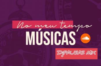 DjPausas - Musicas do Meu Tempo (Guetto Zouk) 2019
