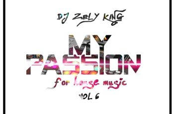Dj ZelyKing - My Passion for House Mix Vol. 6