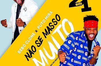 Bebo Clone - Não Se Masso Muito (feat. Puto Mira) 2019