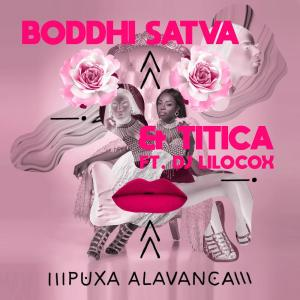 Boddhi Satva & Titica - Puxa Alavanca (feat. Dj Lilocox) 2019