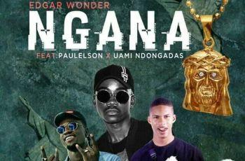 Edgar Wonder - NGANA (Feat. Paulelson & Uami Ndongadas) 2019