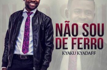 Kyaku Kyadaff - Não Sou De Ferro