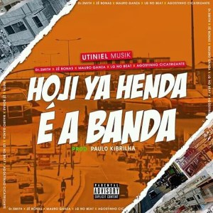 Utiniel Musik - Hoji Ya Henda É A Banda (Ft. Dr Smith, Zé Bonas, Mauro Ganza, Lg No Beat, Agostinho Cicatrizante)