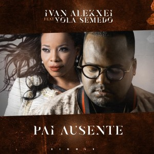 Ivan Alekxei feat. Yola Semedo - Pai Ausente
