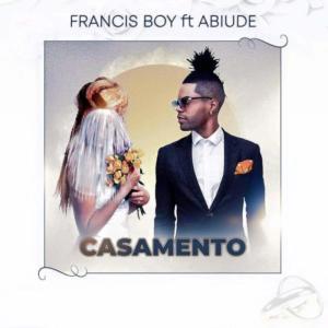 Francis Boy - Casamento (feat. Abiude) 2019