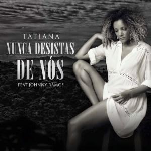 Tatiana Durão - Nunca Desis Nós (feat. Johnny Ramos) 2019