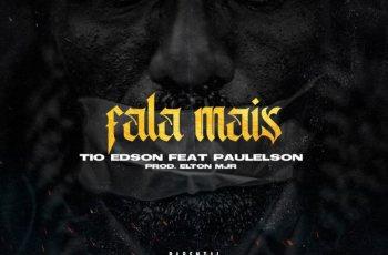 Tio Edson - Fala Mais (feat. Paulelson) 2019