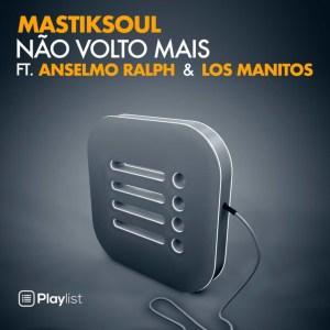 Mastiksoul - Não Volto Mais (feat. Anselmo Ralph & Los Manitos)