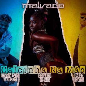 DJ Malvado - Calcinha na Mão (feat. MC Dot, Teo No Beat & Cold Jas)