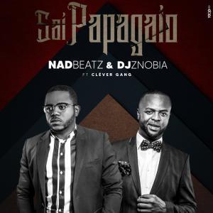 Nad Beatz & Dj Znobia - Sai Papagaio (feat. Cléver Gang) 2020
