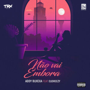 Addy Buxexa - Não Vai Embora (feat. Eudreezy)