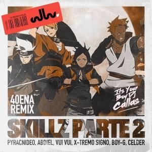 DJ Callas - Skillz Parte 2 (40ena Remix) (feat. Pyracnideo, Abdiel, Vui Vui, X-Tremo Signo, Boy-G & Celder)