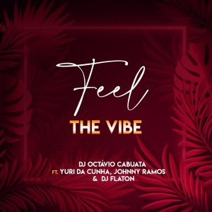 Dj Octávio Cabuata - Feel The Vibe (feat. Yuri Da Cunha, Johnny Ramos & Dj Flaton)