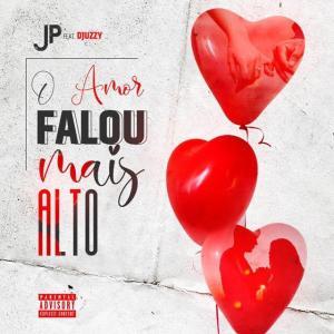 JP - Amor Falou Mais Alto (feat. Djuzzy)