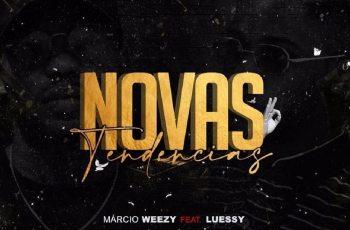Márcio Weezy - Novas Tendências (Ft. Luessy) 2020