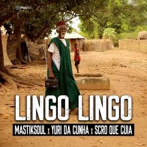 Mastiksoul - Lingo Lingo (feat. Yuri da Cunha & Scro Que Cuia)