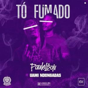 Paulelson & Uami Ndongadas - Tou Fumado