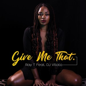 Ray T & DJ Vitoto - Give Me That (Afro House) 2020