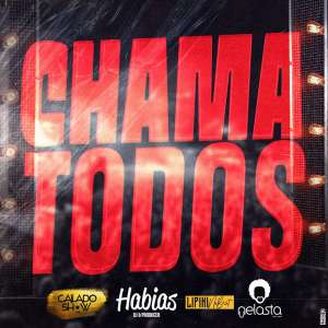 Calado Show - Chama Todos (feat. Dj Habias, Lipikinobeat & Dj Nelasta)