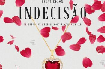 Éclat Edson - Indecisão (feat. FreshLife, Kelson Most Wanted & Smille)
