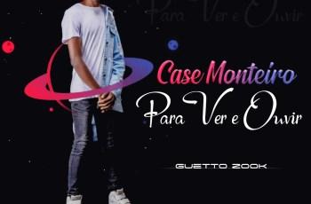 Case Monteiro - Para Ver e Ouvir (Prod. HQM & Xadrek Tchama)