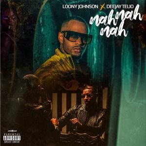 Loony Johnson x Deejay Telio - Nah Nah Nah