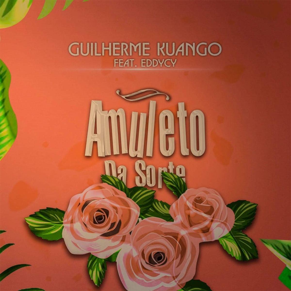 Guilherme Kuango – Amuleto Da Sorte (feat. EddyCy)