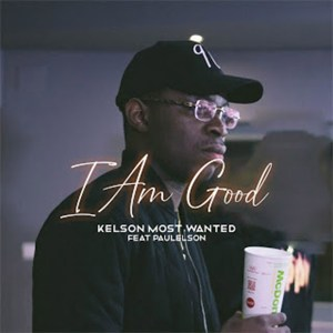 Kelson Most Wanted - I'm Good (feat. Paulelson)
