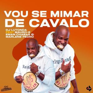 Dj Lutonda - Vou Se Mimar De Cavalo (feat. Mauro-K, Eman Chabas & Marlene Pedro)