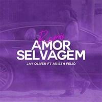 "Jay Oliver - Amor Selvagem ""Remix"" (feat. Arieth Feijó)"
