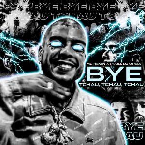MC Kevin - Bye, Tchau Tchau Tchau