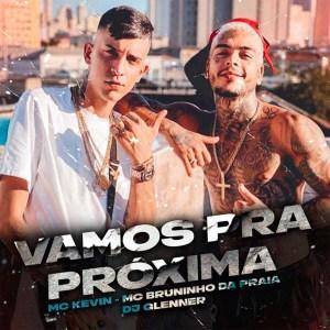 MC Kevin - Vamos Pra Próxima (feat. MC Bruninho da Praia)