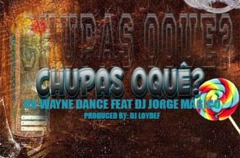 Os Wayne Dance - Chupas O Quê (feat. Dj Jorge Mágico)