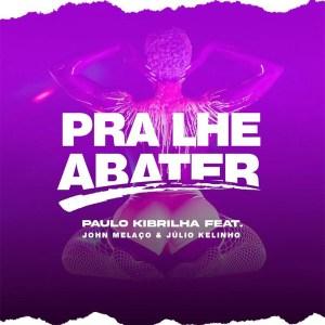 Paulo Kibrilha - Pra Lhe Abater (feat. John Melaço & Júlio Kelinho)