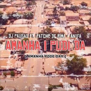 DJ Pausas - Amanha I Pudi Da / Amanhã Pode Dar (feat. Patche De Rima & Anyfa)