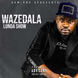 Lunda Show - Wazedala