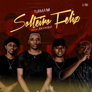 Turma M - Solteiro Feliz (Prod. Adilson Beats)