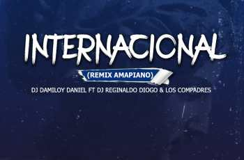 Dj Damiloy Daniel - Internacional (Remix Amapiano) (feat. Dj Reginaldo Diogo & Los Compadres)