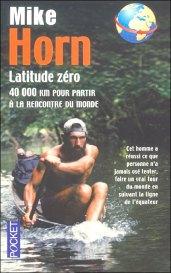 Mike horn latitude Zero idée cadeau pour voyageur