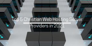 Top 5 Christian Web Hosting Server Providers in 2021