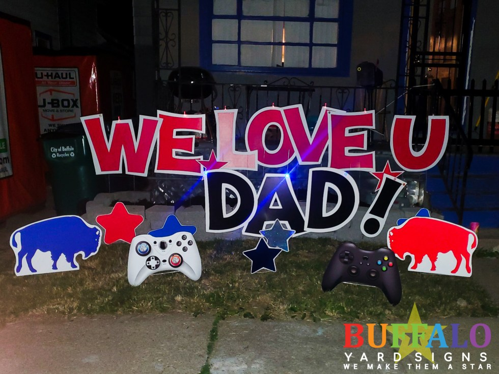 Custom Father's Day yard sign that says We love U Dad with buffalo, stars, and video game controllers