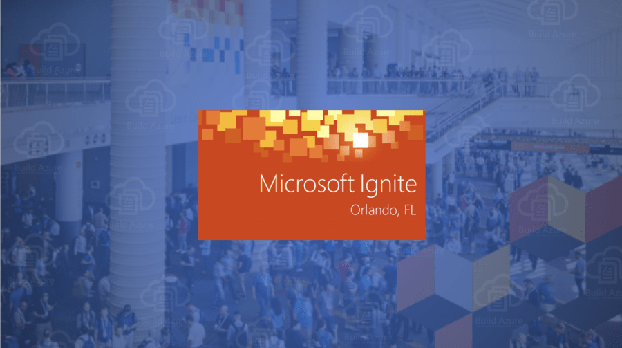 Microsoft Ignite 2018 Top Announcements: Build Azure Weekly Special – September 25, 2018