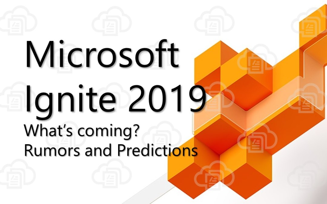 Microsoft Ignite 2019 Rumors and Predictions: What's coming?