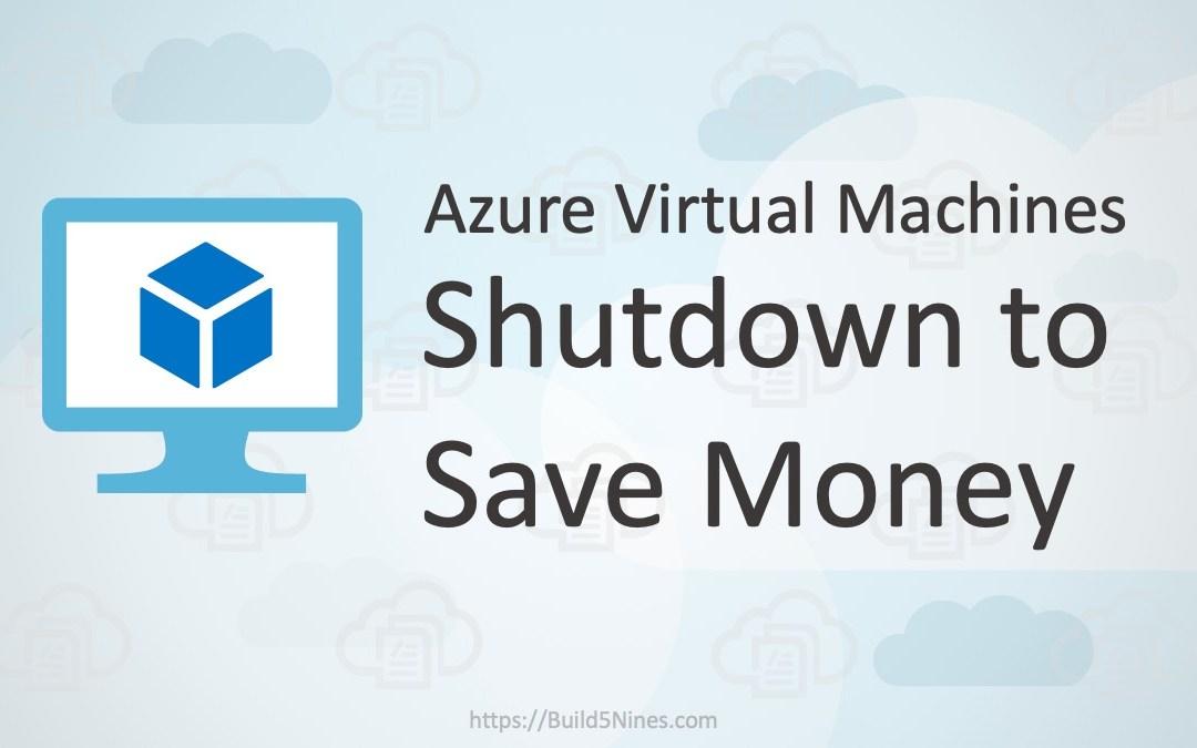 Properly Shutdown Azure VM to Save Money