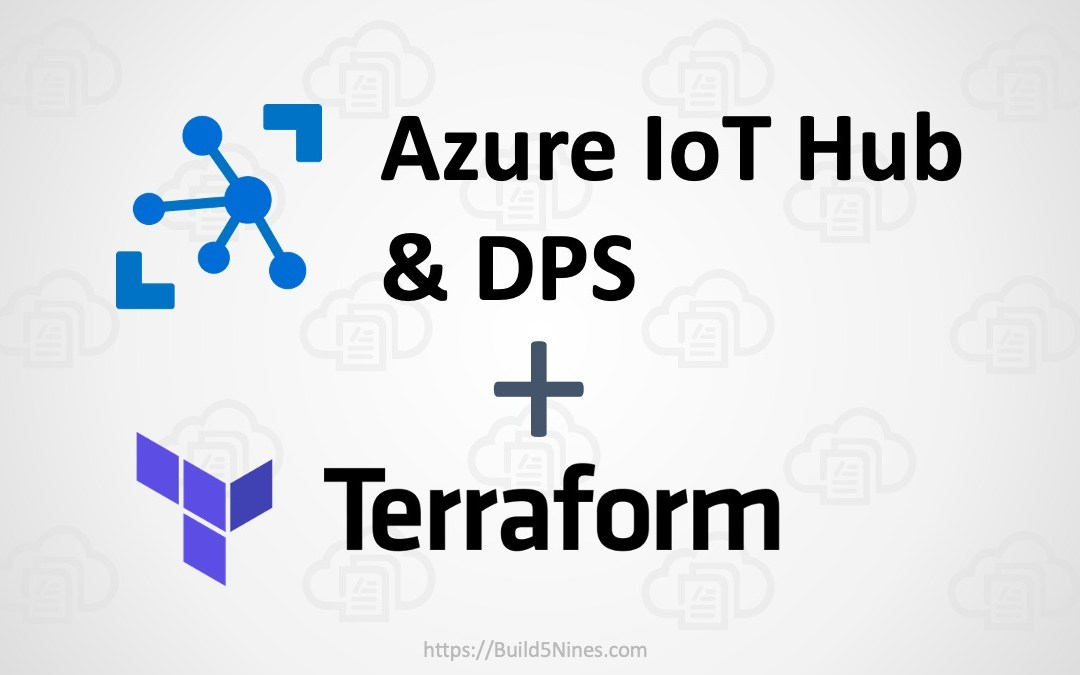 Terraform: Create Azure IoT Hub and Device Provisioning Service (DPS)