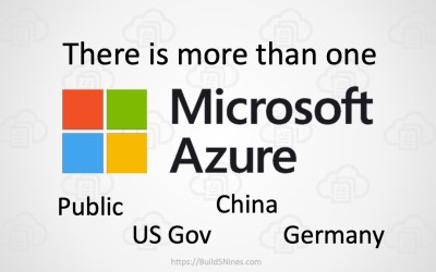 Microsoft Azure is Multiple Clouds – Public, US Gov, China and Germany