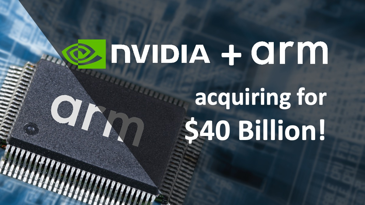 Nvidia acquiring ARM for $40 Billion – Create AI Powerhouse