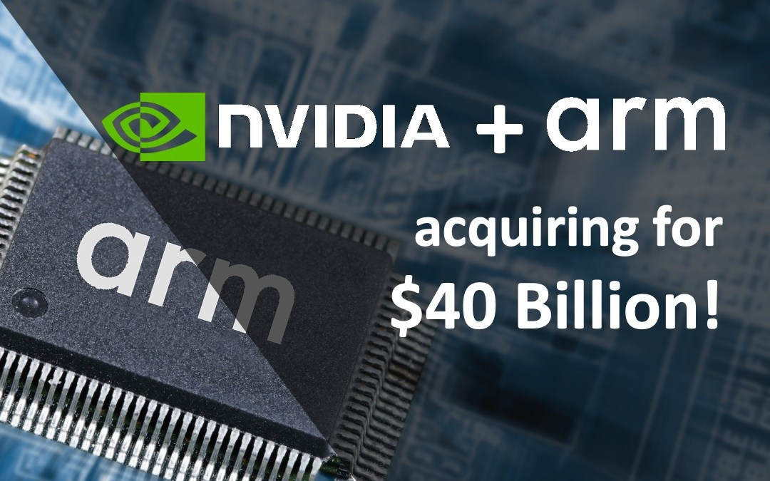 Nvidia acquiring ARM for $40 Billion – Create AI Powerhouse